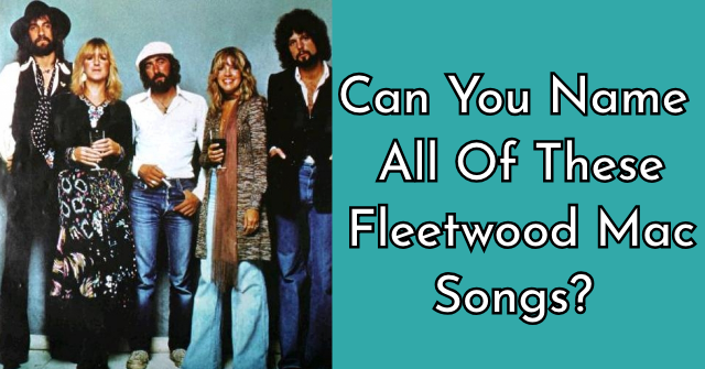 Can You Name All Of These Fleetwood Mac Songs?