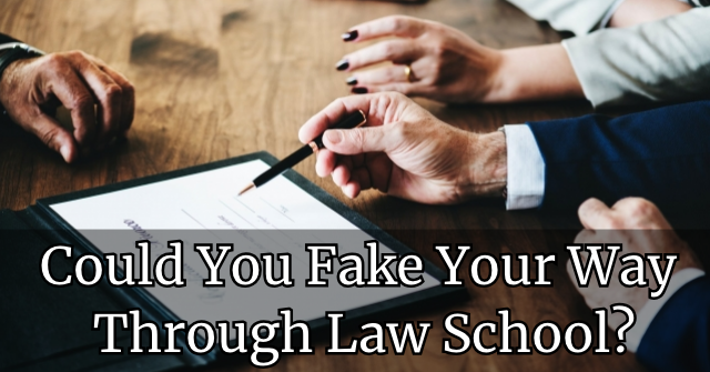Could You Fake Your Way Through Law School?