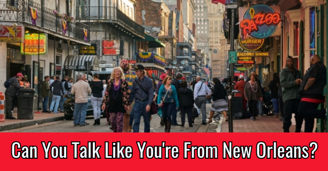 Can You Talk Like You're From New Orleans?