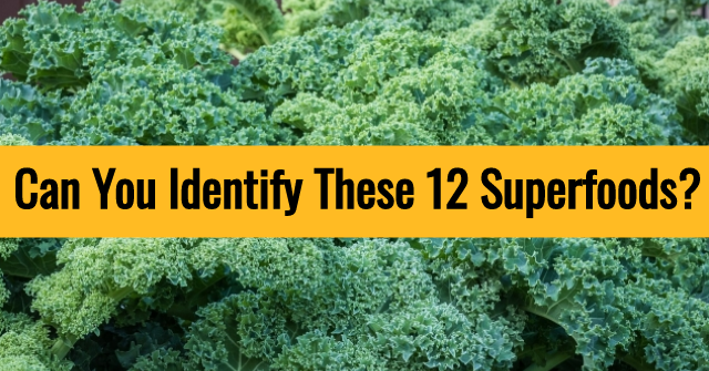 Can You Identify These 12 Superfoods?