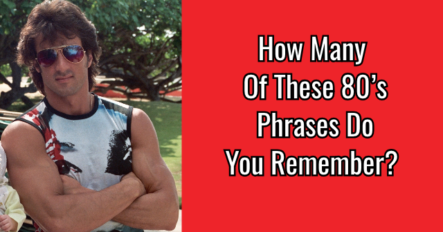 How Many Of These 80's Phrases Do You Remember?