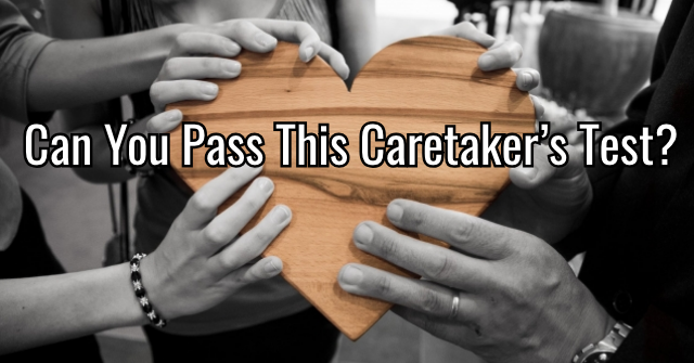 Can You Pass This Caretaker's Test?