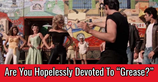 "Are You Hopelessly Devoted To ""Grease?"""