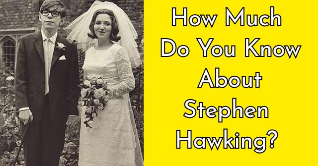 How Much Do You Know About Stephen Hawking?