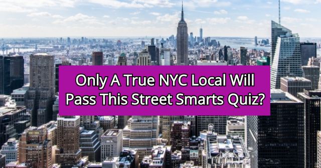 Only A True NYC Local Will Pass This Street Smarts Quiz?