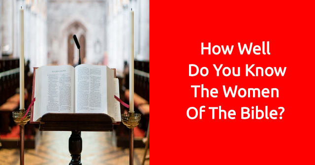 How Well Do You Know The Women Of The Bible?