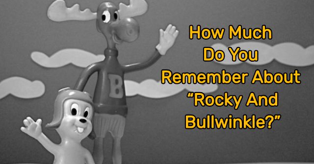 """How Much Do You Remember About """"Rocky And Bullwinkle?"""""""