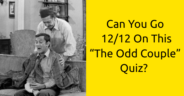 "Can You Go 12/12 On This ""The Odd Couple"" Quiz?"