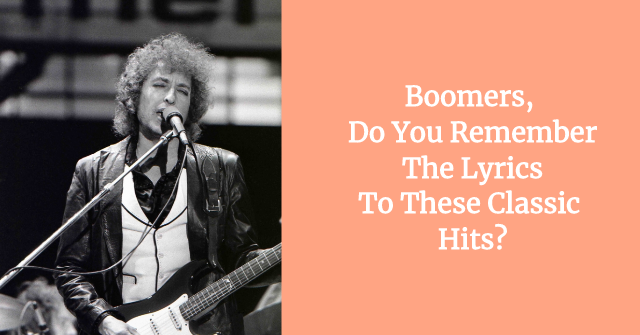 Boomers, Do You Remember The Lyrics To These Classic Hits?