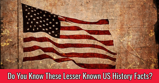 Do You Know These Lesser Known US History Facts?