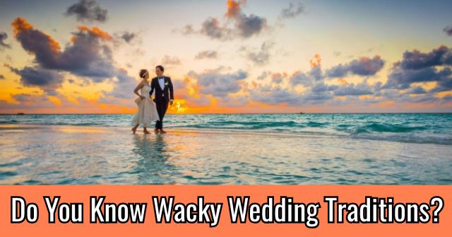 Do You Know Wacky Wedding Traditions?