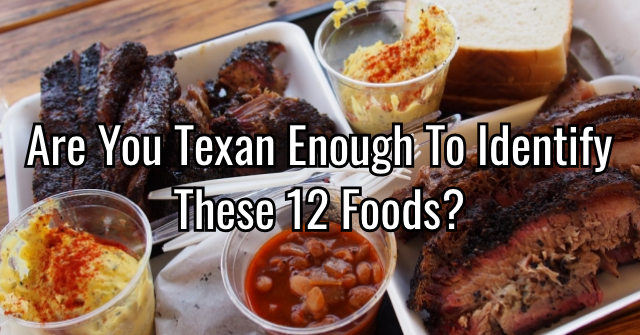 Are You Texan Enough To Identify These 12 Foods?
