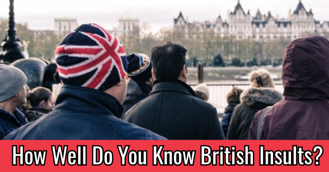 How Well Do You Know British Insults?