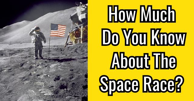 How Much Do You Know About The Space Race?