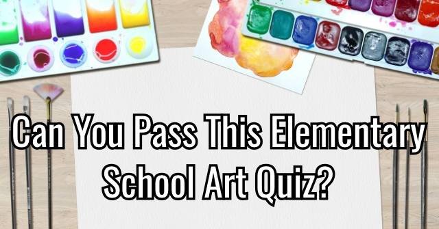 Can You Pass This Elementary School Art Quiz?