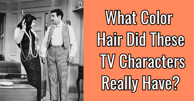 What Color Hair Did These TV Characters Really Have?