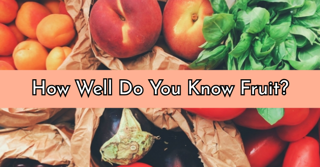 How Well Do You Know Fruit?
