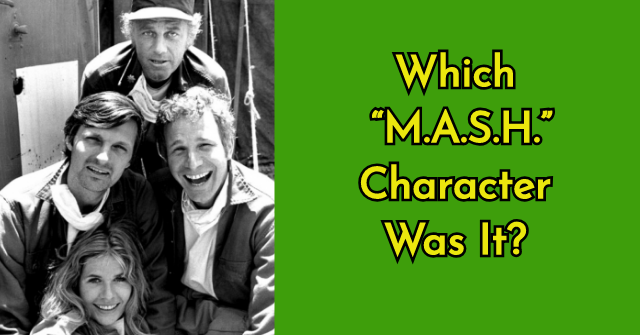 "Which ""M.A.S.H."" Character Was It?"