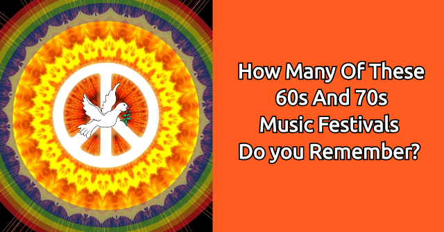 How Many Of These 60s and 70s Music Festivals Do you Remember?   QuizPug