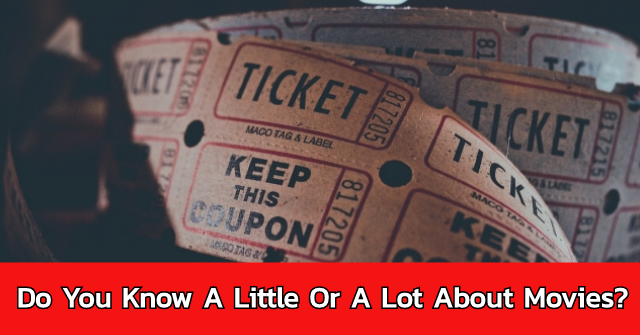 Do You Know A Little Or A Lot About Movies?