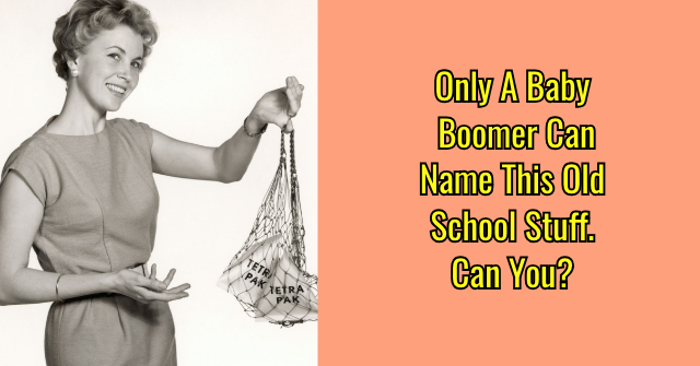 Only A Baby Boomer Can Name This Old School Stuff. Can You?