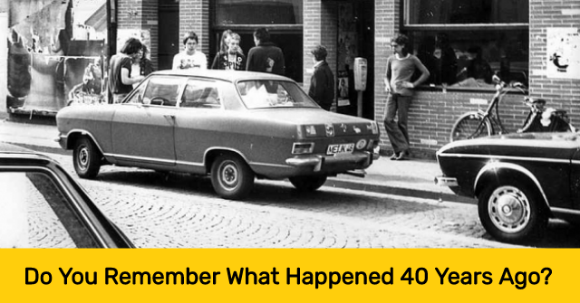 Do You Remember What Happened 40 Years Ago?