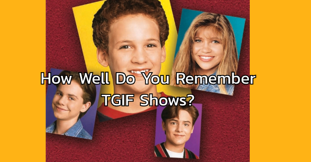 How Well Do You Remember TGIF Shows?