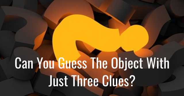 Can You Guess The Object With Just Three Clues?