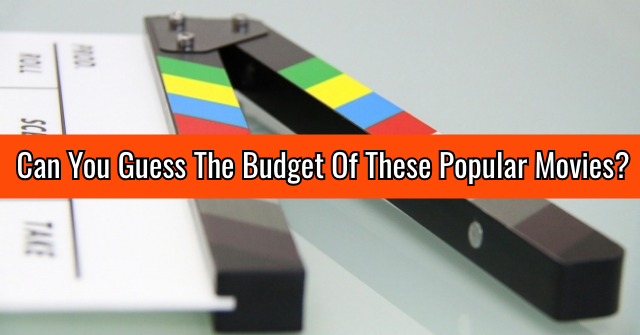 Can You Guess The Budget Of These Popular Movies?