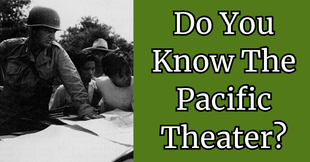 Do You Know The Pacific Theater?