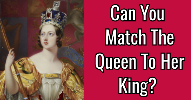 Can You Match The Queen To Her King?