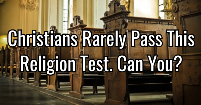 Christians Rarely Pass This Religion Test. Can You?