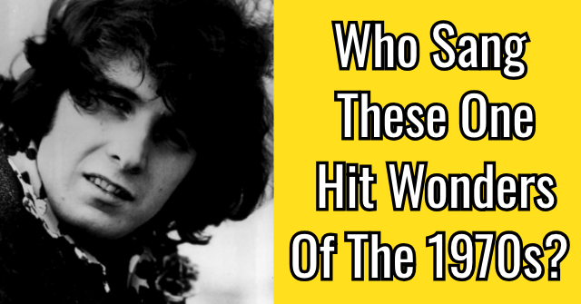 Who Sang These One Hit Wonders Of The 1970s?