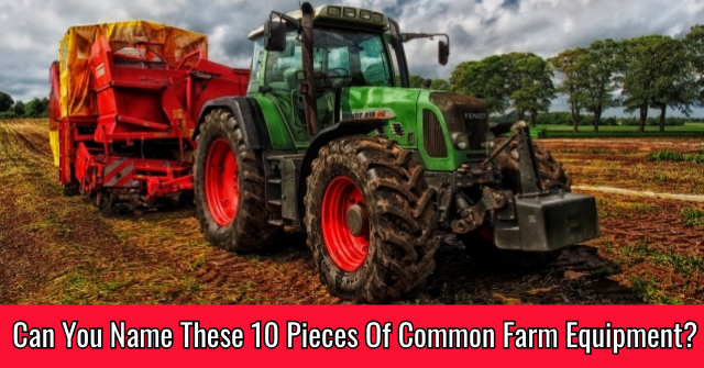 Can You Name These 10 Pieces Of Common Farm Equipment?