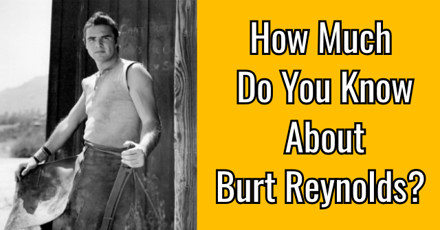 How Much Do You Know About Burt Reynolds?