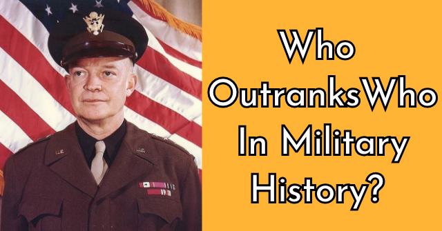 Who Outranks Who In Military History?