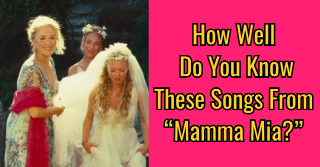 "How Well Do You Know These Songs From ""Mamma Mia?"""