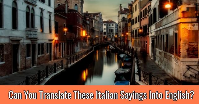Can You Translate These Italian Sayings Into English?