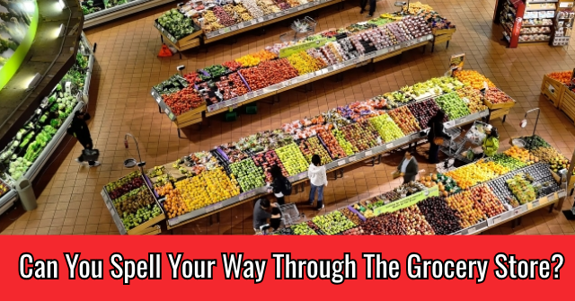 Can You Spell Your Way Through The Grocery Store?