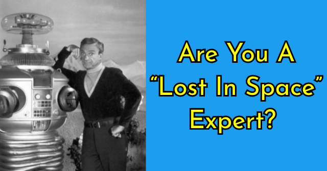 "Are You A ""Lost In Space"" Expert?"