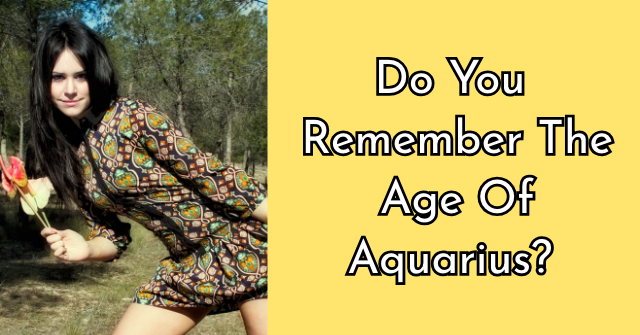 Do You Remember The Age Of Aquarius?