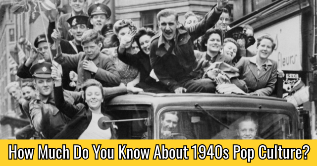 How Much Do You Know About 1940s Pop Culture?