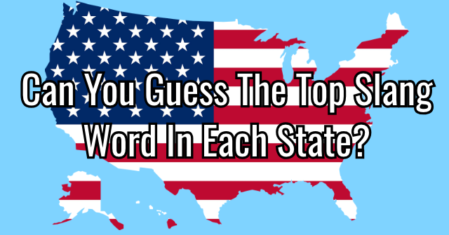 Can You Guess The Top Slang Word In Each State?