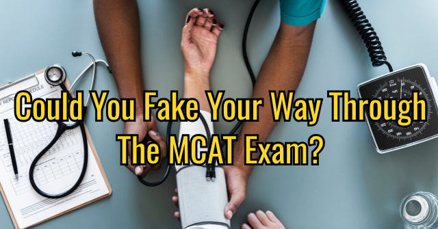 Could You Fake Your Way Through The MCAT Exam?