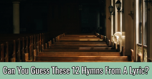 Can You Guess These 12 Hymns From A Lyric?