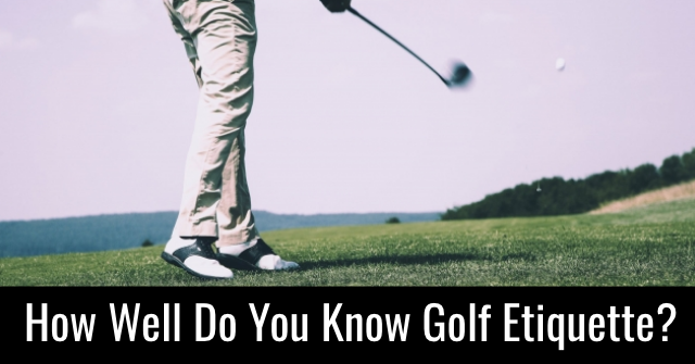 How Well Do You Know Golf Etiquette?