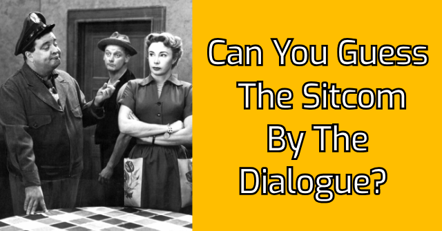 Can You Guess The Sitcom By The Dialogue?
