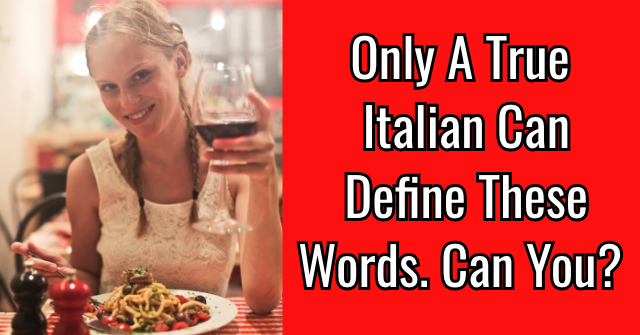 Only A True Italian Can Define These Words. Can You?