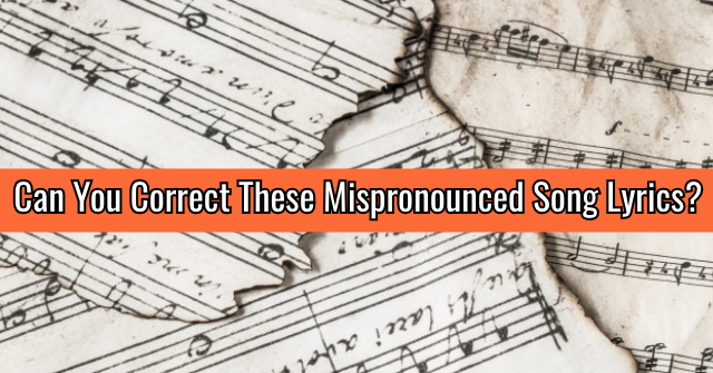 Can You Correct These Mispronounced Song Lyrics?
