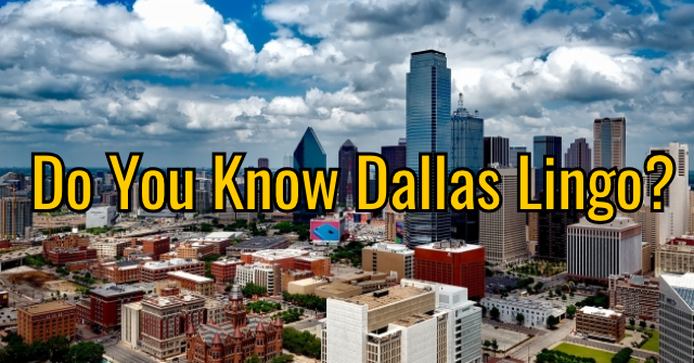 Do You Know Dallas Lingo?